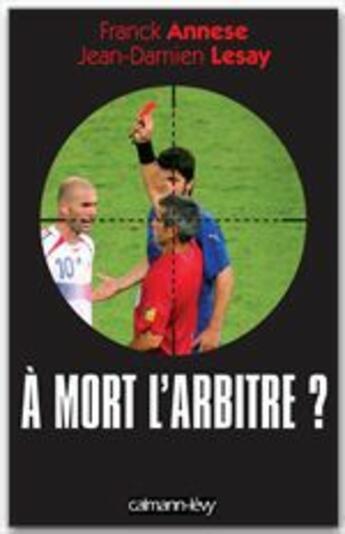 Couverture du livre « À mort l'arbitre ? » de Jean-Damien Lesay et Franck Annese aux éditions Calmann-levy