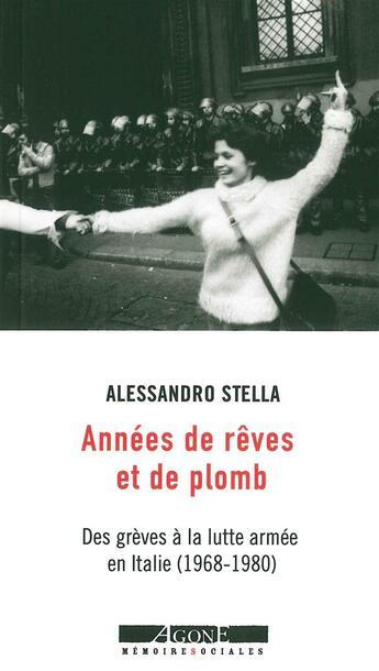 Couverture du livre « Années de rêves et de plomb ; des grèves à la lutte armée en Italie (1968-1980) » de Alessandro Stella aux éditions Agone