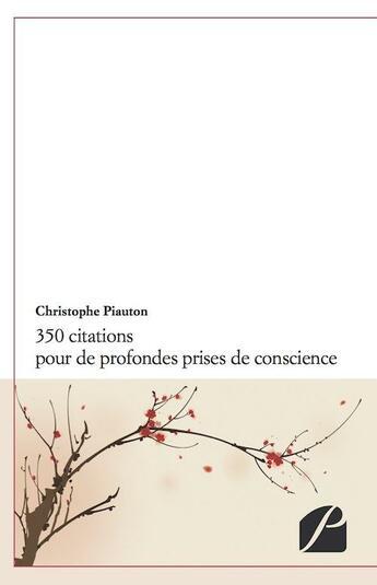 Couverture du livre « 350 citations pour de profondes prises de conscience » de Christophe Piauton aux éditions Du Pantheon