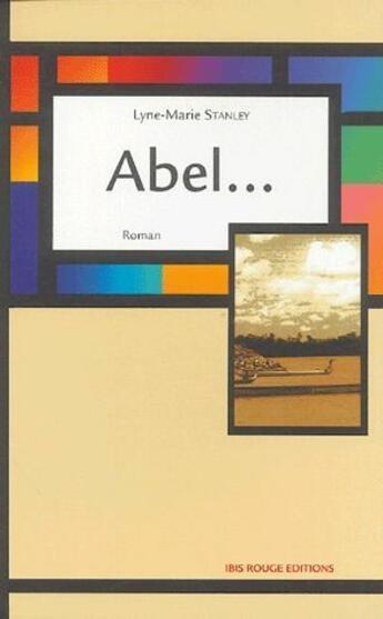 Couverture du livre « Abel... » de Lyne-Marie Stanley aux éditions Ibis Rouge