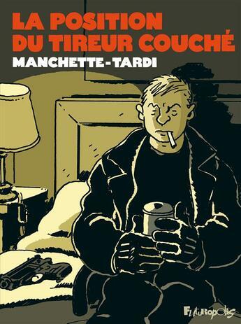 Couverture du livre « La position du tireur couché » de Jean-Patrick Manchette et Jacques Tardi aux éditions Futuropolis