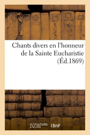 Couverture du livre « Chants divers en l'honneur de la sainte eucharistie » de  aux éditions Hachette Bnf