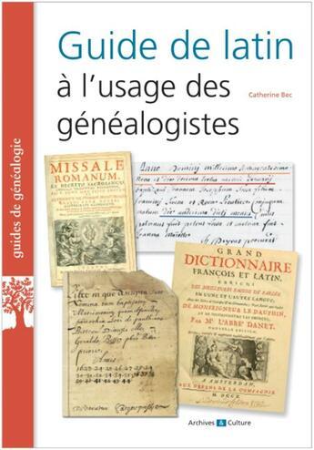 Couverture du livre « Guide de latin à l'usage des généalogistes » de Catherine Bec aux éditions Archives Et Culture
