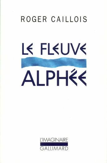 Couverture du livre « Le Fleuve Alphee » de Roger Caillois aux éditions Gallimard