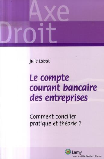 Couverture du livre « Le compte courant bancaire des entreprises » de Julie Labat aux éditions Lamy