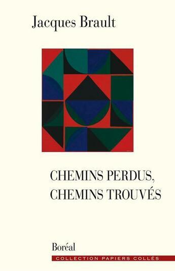 Couverture du livre « Chemins perdus, chemins trouvés » de Jacques Brault aux éditions Editions Boreal