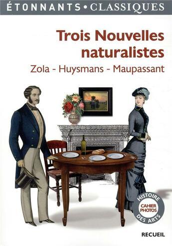 Couverture du livre « Trois nouvelles naturalistes » de Émile Zola et Guy de Maupassant et Joris-Karl Huysmans aux éditions Flammarion