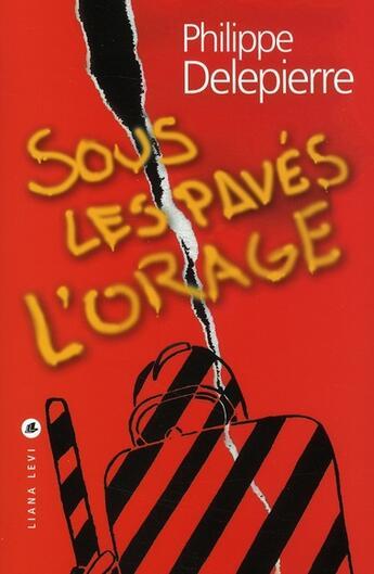 Couverture du livre « Sous les pavés l'orage » de Philippe Delepierre aux éditions Liana Levi