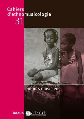 Couverture du livre « CAHIERS D'ETHNOMUSICOLOGIE T.31 ; enfants musiciens » de Collectif aux éditions Infolio