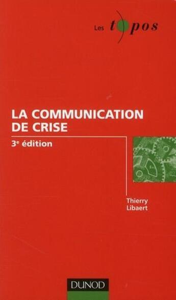 Couverture du livre « La communication de crise (3e édition) » de Thierry Libaert aux éditions Dunod