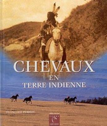 Couverture du livre « Chevaux en terre indienne » de Francoise Perriot aux éditions Albin Michel