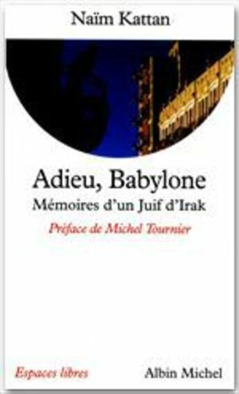 Couverture du livre « Adieu, Babylone ; mémoires d'un Juif d'Irak » de Naim Kattan aux éditions Albin Michel