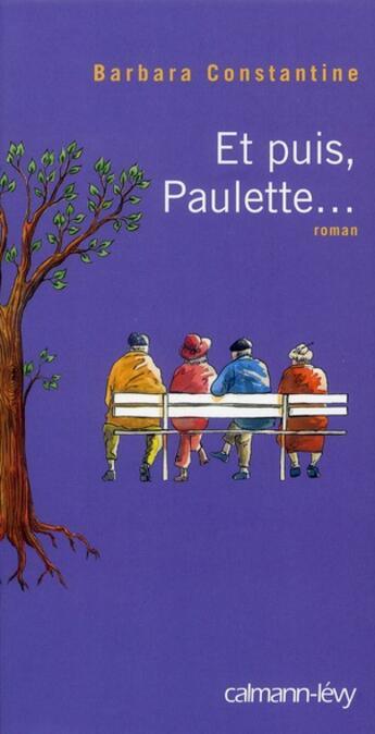 Couverture du livre « Et puis, Paulette... » de Barbara Constantine aux éditions Calmann-levy