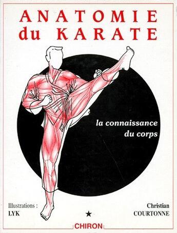 Couverture du livre « Anatomie du karaté, la connaissance du corps » de Courtonne aux éditions Chiron