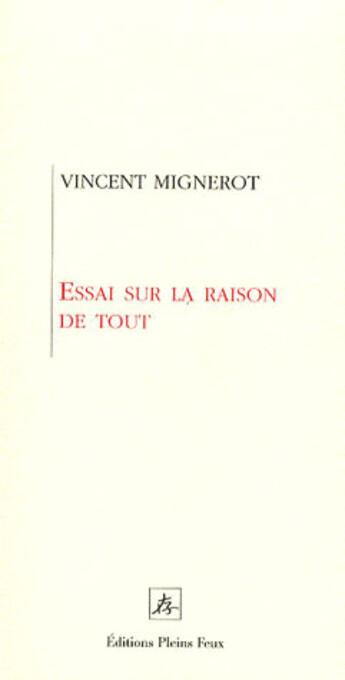 Couverture du livre « Essai sur la raison de tout » de Mignerot Vincent aux éditions Pleins Feux