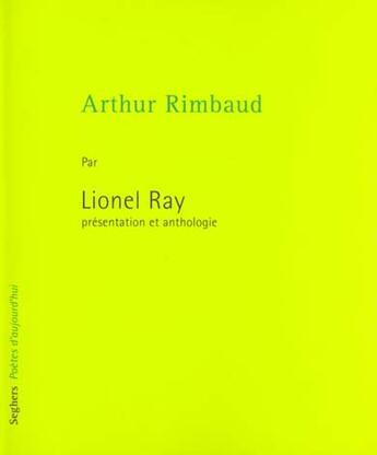 Couverture du livre « Arthur Rimbaud - Ne » de Lionel Ray aux éditions Seghers