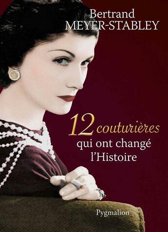 Couverture du livre « 12 couturières qui ont changé l'histoire » de Bertrand Meyer-Stabley aux éditions Pygmalion