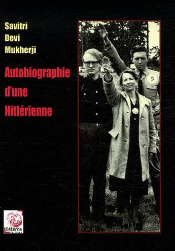 Couverture du livre « Autobiographie d'une hitlérienne » de Savitri Devi Mukherji aux éditions Deterna