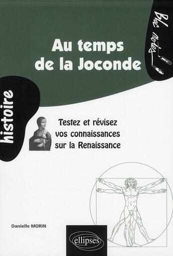 Couverture du livre « Au temps de la Joconde ; testez et révisez vos connaissances sur la Renaissance » de Morin aux éditions Ellipses Marketing