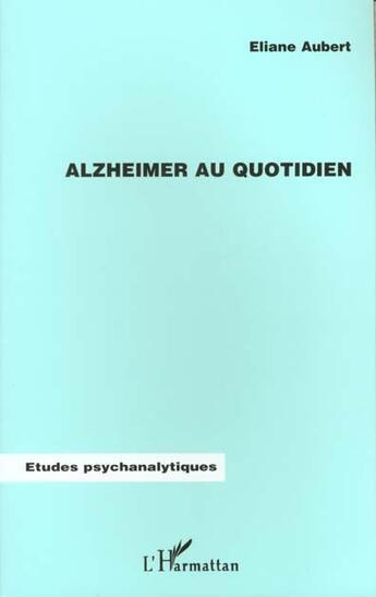 Couverture du livre « Alzheimer au quotidien » de Eliane Aubert aux éditions Harmattan