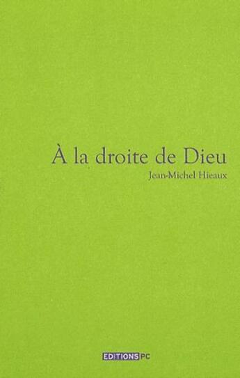 Couverture du livre « à la droite de Dieu » de Hieaux Jean-Mic aux éditions Pc