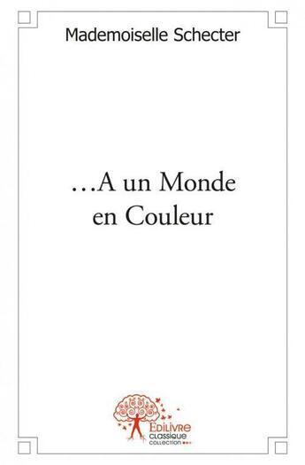 Couverture du livre « ...a un monde en couleur » de Mademoiselle Schecte aux éditions Edilivre-aparis