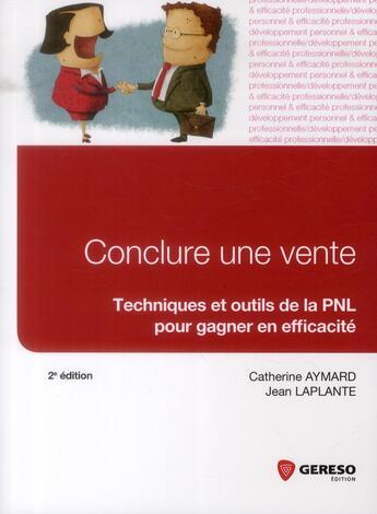 Couverture du livre « Conclure une vente ; techniques et outils de la PNL pour gagner en efficacité (2e édition) » de Jean Laplante et Catherine Aymard aux éditions Gereso