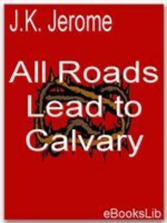 Couverture du livre « All Roads Lead to calvary » de J.K. Jerome aux éditions Ebookslib