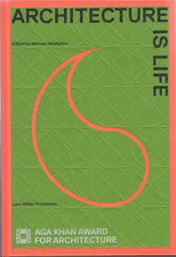 Couverture du livre « Architecture of life aga khan award for architecture 2013 » de Mostavi aux éditions Lars Muller