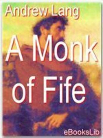 Couverture du livre « A Monk of Fife » de Andrew Lang aux éditions Ebookslib