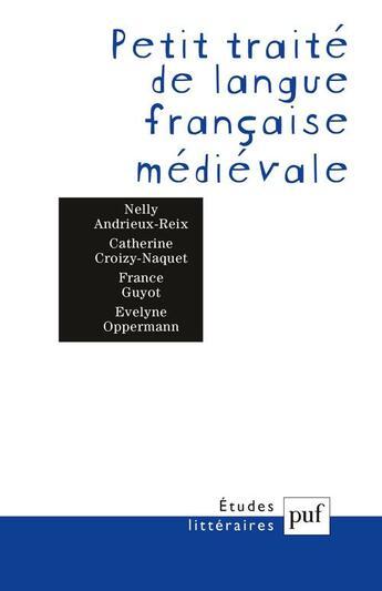 Couverture du livre « ETUDES LITTERAIRES ; petit traité de langue française médiévale » de Guyot et Oppermann et Croizet-Naquet et Nelly Andrieux-Reix aux éditions Puf