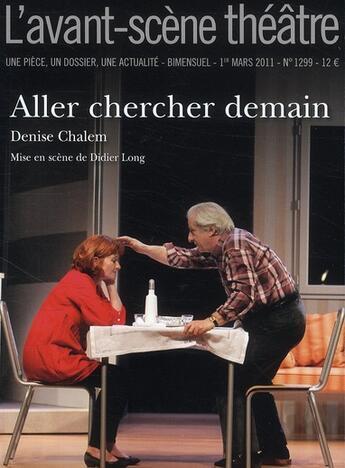 Couverture du livre « Revue L'Avant-Scene Theatre N.1299 ; Aller Chercher Demain » de Denise Chalem aux éditions Avant-scene Theatre