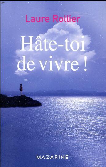 Couverture du livre « Hâte-toi de vivre ! » de Laure Rollier aux éditions Mazarine
