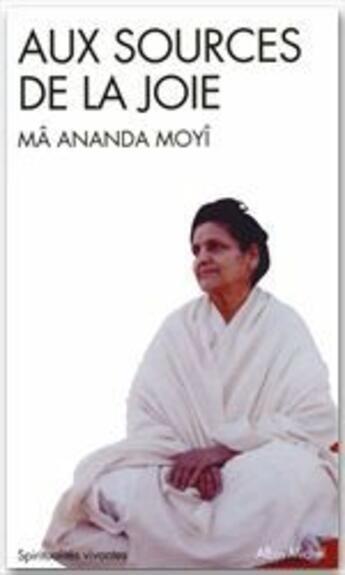 Couverture du livre « Aux sources de la joie » de Ma Ananda Moyi aux éditions Albin Michel