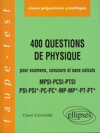 Couverture du livre « 400 questions de physique pour examens concours et sans calculs pcsi-mpsi-ptsi psi-psi*-pc-pc*-mp-m » de Zananiri aux éditions Ellipses Marketing