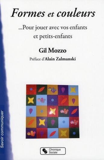 Couverture du livre « Formes et couleurs ...pour jouer avec vos enfants et petits-enfants » de Gil Mozzo aux éditions Chronique Sociale