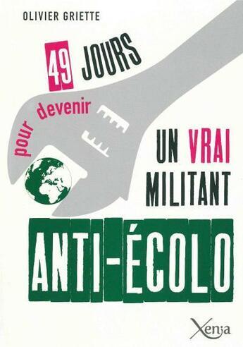 Couverture du livre « 49 jours pour devenir un vrai militant anti-écolo » de Olivier Griette aux éditions Xenia