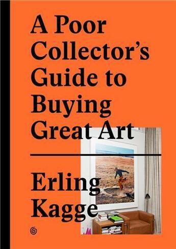 Couverture du livre « A Poor Collector'S Guide To Buying Great Art /Anglais » de Kagge Erling aux éditions Dgv