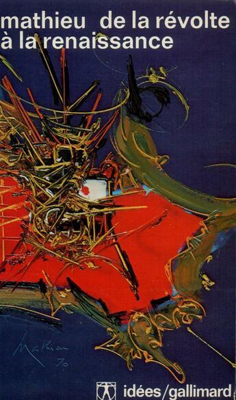 Couverture du livre « De la revolte a la renaissance - au-dela du tachisme » de Mathieu (1921-2012) aux éditions Gallimard