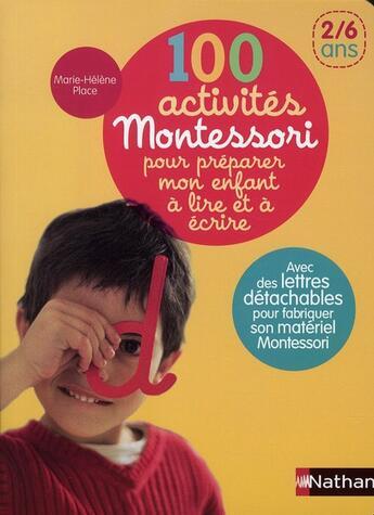 Couverture du livre « 100 activités Montessori pour préparer mon enfant à lire et à écrire ; 2/6 ans » de Marie-Helene Place aux éditions Nathan