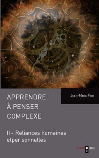 Couverture du livre « Apprendre à penser le complexe t.2 ; reliances humaines et personnelles » de Jean-Marc Fert aux éditions Odin Editions