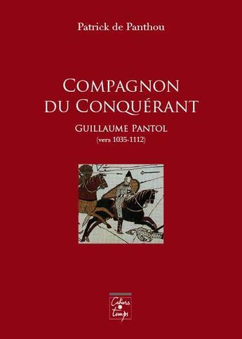 Couverture du livre « Compagnon du conquérant ; Guillaume Pantol (vers 1035-1112) » de Patrick De Panthou aux éditions Cahiers Du Temps