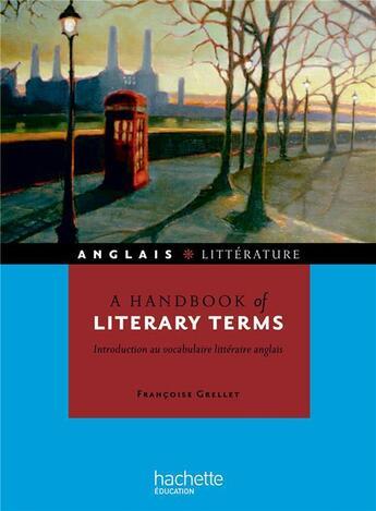 Couverture du livre « A handbook of literary terms / introduction au vocabulaire littéraire anglais » de Francoise Grellet aux éditions Hachette Education