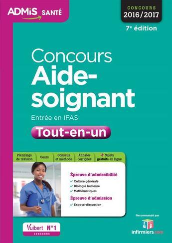 Couverture du livre « Concours aide-soignant ; entrée en IFAS ; tout-en-un (concours 2016/2017) » de Collectif aux éditions Vuibert