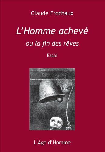 Couverture du livre « L'homme achevé ou la fin des rêves » de Claude Frochaux aux éditions L'age D'homme