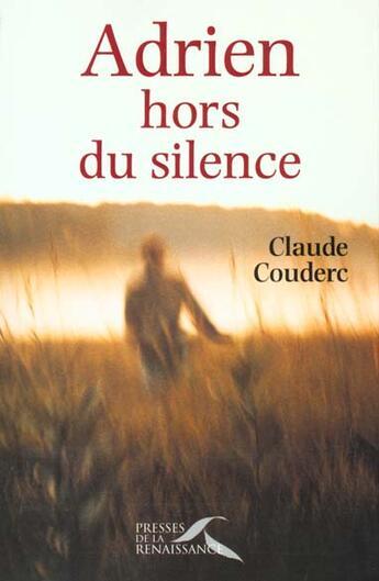 Couverture du livre « Adrien Hors Du Silence » de Claude Couderc aux éditions Presses De La Renaissance