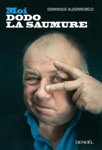 Couverture du livre « Moi, Dodo la saumure » de Dominique Alderweireld aux éditions Denoel