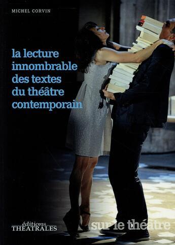Couverture du livre « La lecture innombrable des textes du théâtre contemporain » de Michel Corvin aux éditions Theatrales