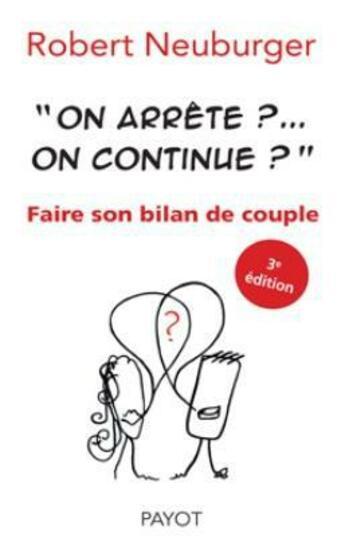 Couverture du livre « « on arrête ?... on continue ? » ; faire son bilan de couple (3e édition) » de Robert Neuburger aux éditions Payot