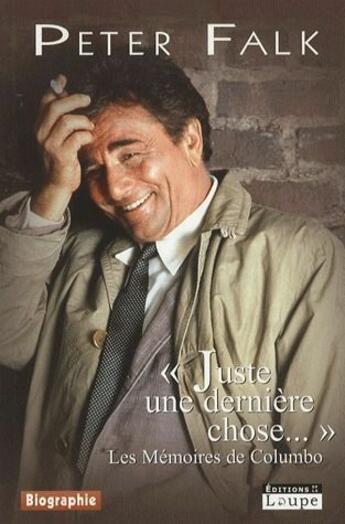 Couverture du livre « « juste une dernière chose...» les mémoires de Columbo » de Peter Falk aux éditions Editions De La Loupe